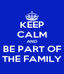KEEP CALM AND BE PART OF THE FAMILY - Personalised Poster A4 size