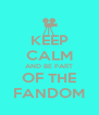 KEEP CALM AND BE PART OF THE FANDOM - Personalised Poster A4 size