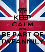 KEEP CALM AND BE PART OF TWFANMILY - Personalised Poster A4 size
