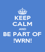 KEEP CALM AND BE PART OF !WRN! - Personalised Poster A4 size