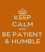 KEEP CALM AND BE PATIENT & HUMBLE - Personalised Poster A4 size