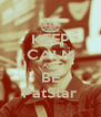 KEEP CALM AND BE PatStar - Personalised Poster A4 size