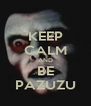 KEEP CALM AND BE PAZUZU - Personalised Poster A4 size