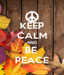 KEEP CALM AND BE  PEACE - Personalised Poster A4 size