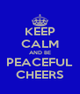 KEEP CALM AND BE PEACEFUL CHEERS - Personalised Poster A4 size