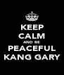 KEEP CALM AND BE PEACEFUL KANG GARY - Personalised Poster A4 size