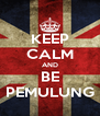 KEEP CALM AND BE PEMULUNG - Personalised Poster A4 size