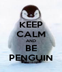KEEP CALM AND BE PENGUIN - Personalised Poster A4 size