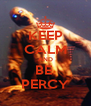 KEEP CALM AND BE  PERCY - Personalised Poster A4 size