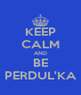 KEEP CALM AND BE PERDUL'KA - Personalised Poster A4 size