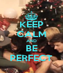 KEEP CALM AND BE PERFECT - Personalised Poster A4 size