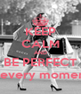 KEEP CALM AND BE PERFECT at every moments - Personalised Poster A4 size