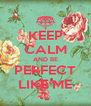 KEEP CALM AND BE PERFECT LIKE ME - Personalised Poster A4 size