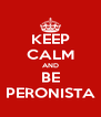 KEEP CALM AND BE PERONISTA - Personalised Poster A4 size