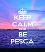 KEEP CALM AND BE PESCA - Personalised Poster A4 size