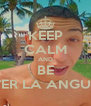 KEEP CALM AND BE PETER LA ANGUILA - Personalised Poster A4 size