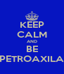 KEEP CALM AND BE PETROAXILA - Personalised Poster A4 size