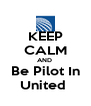 KEEP CALM AND  Be Pilot In United  - Personalised Poster A4 size