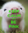 KEEP CALM AND BE  PINK - Personalised Poster A4 size