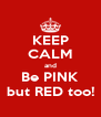 KEEP CALM and Be PINK but RED too! - Personalised Poster A4 size