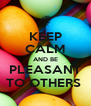 KEEP CALM AND BE PLEASANT TO OTHERS  - Personalised Poster A4 size