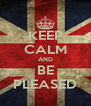 KEEP CALM AND BE PLEASED - Personalised Poster A4 size