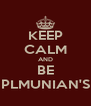 KEEP CALM AND BE PLMUNIAN'S - Personalised Poster A4 size