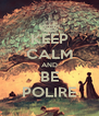 KEEP CALM AND BE POLIRE - Personalised Poster A4 size