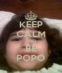 KEEP CALM AND BE POPO - Personalised Poster A4 size