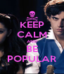 KEEP CALM AND BE POPULAR - Personalised Poster A4 size