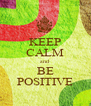 KEEP CALM and BE POSITIVE - Personalised Poster A4 size