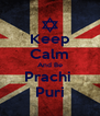 Keep Calm And Be Prachi  Puri - Personalised Poster A4 size