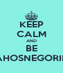 KEEP CALM AND BE PRAHOSNEGORIN :3 - Personalised Poster A4 size