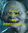 Keep Calm And Be PRECIOUS! - Personalised Poster A4 size