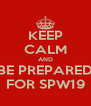 KEEP CALM AND BE PREPARED FOR SPW19 - Personalised Poster A4 size