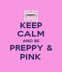 KEEP CALM AND BE PREPPY & PINK - Personalised Poster A4 size