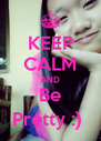 KEEP CALM AND Be Pretty :)  - Personalised Poster A4 size