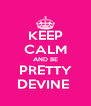 KEEP CALM AND BE  PRETTY  DEVINE  - Personalised Poster A4 size