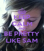 KEEP CALM AND BE PRETTY LIKE SAM - Personalised Poster A4 size