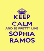 KEEP CALM AND BE PRETTY LIKE SOPHIA RAMOS - Personalised Poster A4 size