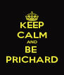 KEEP CALM AND BE  PRICHARD - Personalised Poster A4 size