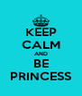 KEEP CALM AND BE PRINCESS - Personalised Poster A4 size