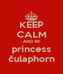 KEEP CALM AND BE princess čulaphorn - Personalised Poster A4 size