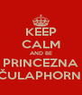 KEEP CALM AND BE PRINCEZNA ČULAPHORN  - Personalised Poster A4 size