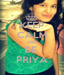 KEEP CALM AND BE  PRIYA - Personalised Poster A4 size