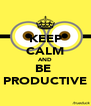 KEEP CALM AND BE  PRODUCTIVE - Personalised Poster A4 size