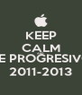 KEEP CALM AND BE PROGRESIVO 2011-2013 - Personalised Poster A4 size