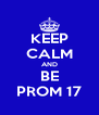 KEEP CALM AND BE PROM 17 - Personalised Poster A4 size