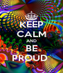 KEEP CALM AND BE PROUD  - Personalised Poster A4 size