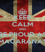 KEEP CALM AND BE PROUD AS MACARANAS - Personalised Poster A4 size